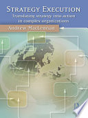 Strategy Execution  : Translating Strategy Into Action in Complex Organizations