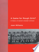 A Game for Rough Girls?, A History of Women's Football in Britain by Jean Williams PDF