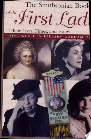 Download The Smithsonian Book of the First Ladies Free Books - Dlebooks.net