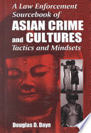 A Law Enforcement Sourcebook of Asian Crime and CulturesTactics and Mindsets Book