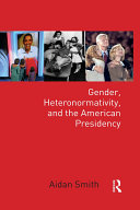 Gender, Heteronormativity, and the American Presidency