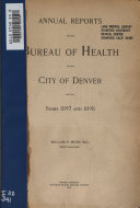 Annual reports of the Bureau of Health of the City of Denver for the years ... 1897-98