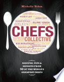 Chef s Collective  Recipes  Tips and Secrets From 50 of the World   s Greatest Chefs