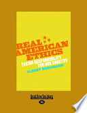 Real American Ethics  Taking Responsibility for Our Country  Large Print 16pt  Book