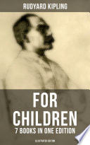 Rudyard Kipling For Children   7 Books in One Edition  Illustrated Edition