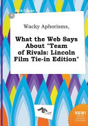 Wacky Aphorisms  What the Web Says about Team of Rivals