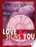 """Love Signs and You: The Ultimate Astrological Guide to Love, Sex, and Relationships"" by Skye Alexander, Rochelle Gordon, Nadia Stiegltz"