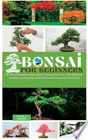 Bonsai for Beginners: The Most Comprehensive Guide to Bonsai Tree Care. Soil Selection, Growth, and Pruning. Contains Exclusive Secrets and
