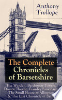 The Complete Chronicles Of Barsetshire The Warden Barchester Towers Doctor Thorne Framley Parsonage The Small House At Allington The Last Chronicle Of Barset