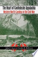 The Heart of Confederate Appalachia  : Western North Carolina in the Civil War