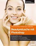 Beautyretusche mit Photoshop: für das perfekte Gesicht: die besten ...
