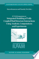 Iutam Symposium On Integrated Modeling Of Fully Coupled Fluid Structure Interactions Using Analysis Computations And Experiments Book PDF