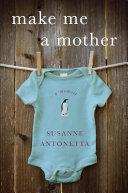 Make Me a Mother: A Memoir