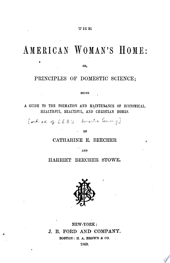The American Woman's Home, Or, Principles of Domestic Science