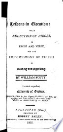 Lessons in Elocution, Or, A Selection of Pieces in Prose and Verse, for the Improvement of Youth in Reading and Speaking