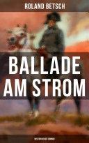 Ballade am Strom: Historischer Roman