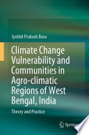 Climate Change Vulnerability and Communities in Agro-climatic Regions of West Bengal, India