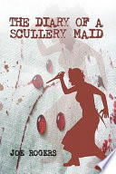 The Diary of a Scullery Maid
