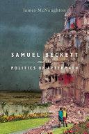 Samuel Beckett and the Politics of Aftermath