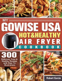 My GoWISE USA Hot   Healthy Air Fryer Cookbook