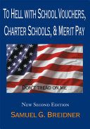 To Hell with School Vouchers, Charter Schools & Merit Pay