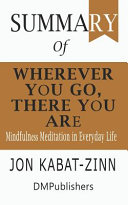 Summary of Wherever You Go  There You Are Jon Kabat Zinn Mindfulness Meditation in Everyday Life