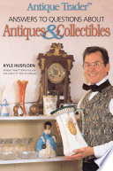Antique Trader Answers to Questions About Antiques & Collectibles