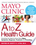 """Mayo Clinic A to Z Health Guide: Everything You Need to Know About Signs, Symptoms, Diagnosis, Treatment and Prevention"" by The Mayo Clinic"
