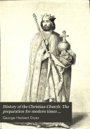 History Of The Christian Church The Preparation For Modern Times 600 1517 A D