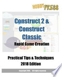 Construct 2 and Construct Classic Rapid Game Creation Practical Tips and Techniques 2018 Edition