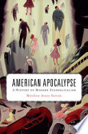 American apocalypse : a history of modern evangelicalism / Matthew Avery Sutton.