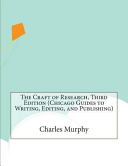 The Craft of Research  Third Edition  Chicago Guides to Writing  Editing  and Publishing