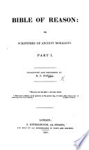 Bible of Reason  or  Scriptures of ancient moralists  of modern authors   Collected and rendered by B  F  Powell