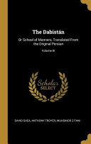 The Dabist  n  Or School of Manners  Translated from the Original Persian