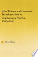 """Igbo Women and Economic Transformation in Southeastern Nigeria, 1900-1960"" by Gloria Chuku, Gloria (University of Maryland Chuku, Baltimore County USA)"