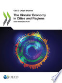 OECD Urban Studies The Circular Economy in Cities and Regions Synthesis Report