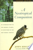 """A Neotropical Companion: An Introduction to the Animals, Plants, and Ecosystems of the New World Tropics"" by John C. Kricher"