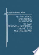 Neurosurgical And Medical Management Of Pain Trigeminal Neuralgia Chronic Pain And Cancer Pain Book PDF