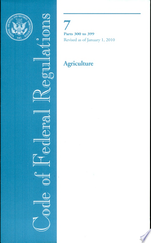 Download Code of Federal Regulations, Title 7, Agriculture, PT. 300-399, Revised as of January 1, 2010 Free Books - Dlebooks.net