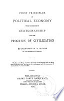 First Principles of Political Economy with Reference to Statesmanship and the Progress of Civilization