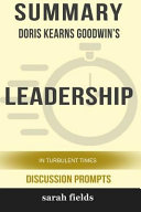 Summary  Doris Kearns Goodwin s Leadership  In Turbulent Times