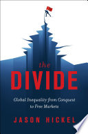 The Divide  Global Inequality from Conquest to Free Markets Book