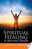 Spiritual Healing to Spiritual Health