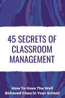 45 Secrets Of Classroom Management Book