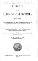 Index to the Laws of California  1850 1893  Including the Statutes  the State Edition of the Codes  1872  and Subsequent Amendments  and the Constitution of 1879
