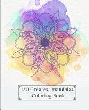 120 Greatest Mandalas Coloring Book
