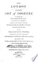 The London Complete Art of Cookery     Also the Complete Brewer  Etc