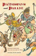 Pandemonium and Parade: Japanese Monsters and the Culture of ...