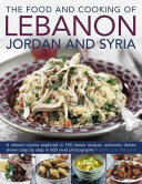 The Food and Cooking of Lebanon  Jordan and Syria