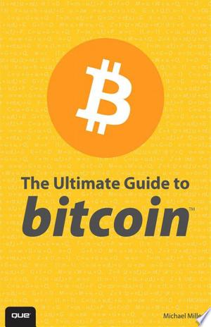Download The Ultimate Guide to Bitcoin Free Books - Dlebooks.net